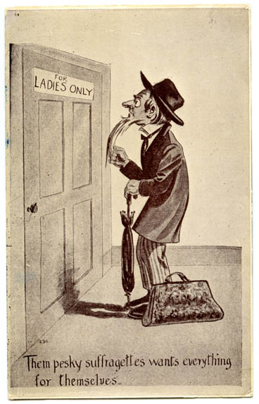''Them pesky suffragettes wants everything for themselves''